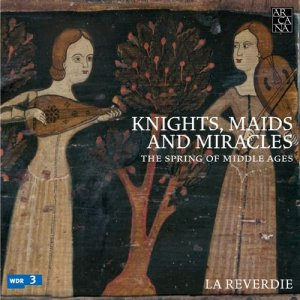 La Reverdie - Knights, Maids And Miracles The Spring Of Middle Ages (2016)