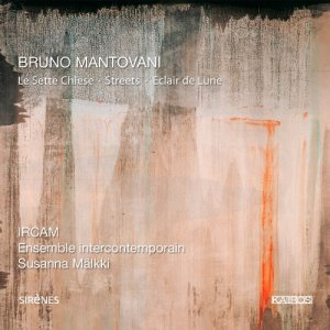 Ensemble InterContemporain & Susanna Malkki - Bruno Mantovani: Le sette chiese, Streets & Eclair de lune (2008)