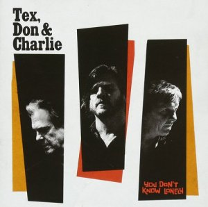 Tex, Don & Charlie - You Don't Know Lonely (2017)