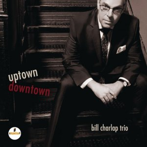 Bill Charlap Trio - Uptown, Downtown (2017)