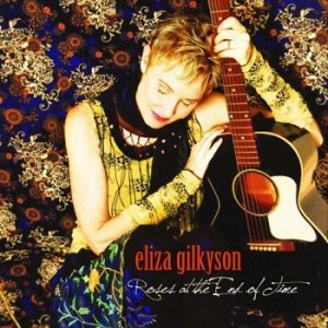 Eliza Gilkyson - Roses At The End Of Time (2011)