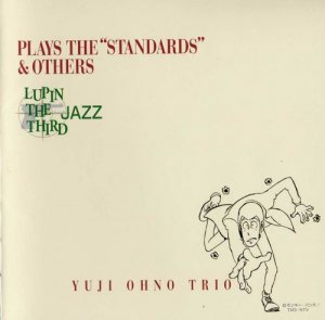 Yuji Ohno Trio - Lupin the Third Jazz Plays the Standards & Others (2004)