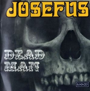 Josefus - Dead Man / Get Off My Case (1969-70) [Reissue] (1999)