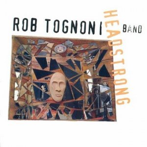 Rob Tognoni Band - Headstrong (2004)