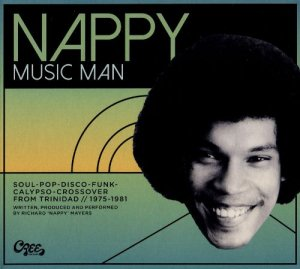 VA - Richard Mayers - Nappy Music Man: Soul-Pop-Disco-Funk-Crossover From Trinidad 1975-1981 [Remastered] (2015)