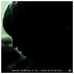 Mavis Staples - If All I Was Was Black (2017)