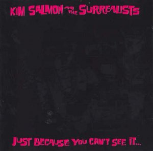 Kim Salmon & The Surrealists - Just Because You Can't See It (1989)