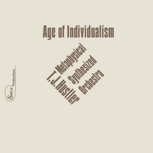 T.J. Hustler Metaphysical Synthesized Orchestra - Age of Individualism (1979) [2?Vinyl Reissue 2017]