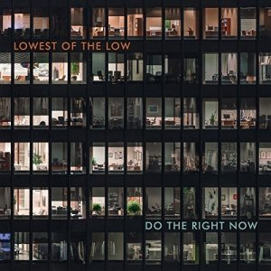 The Lowest of the Low - Do The Right Now (2017)
