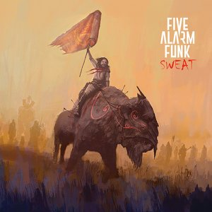 Five Alarm Funk - Sweat (2017)