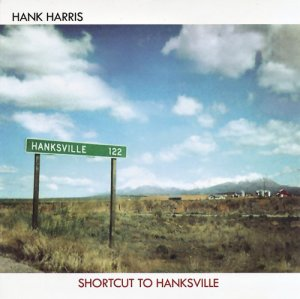 Hank Harris - Shortcut To Hanksville (2009)