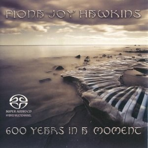 Fiona Joy Hawkins - 600 Years In A Moment [SACD] (2013)