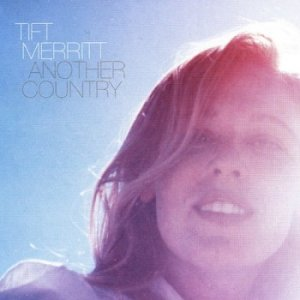 Tift Merritt - Another Country (2008)