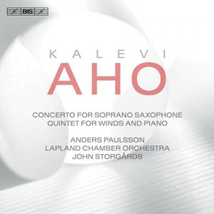Anders Paulsson, Lapland Chamber Orchestra & John Storgards - Aho: Concerto for Soprano Saxophone & Chamber Orchestra and Quintet for Winds & Piano (2017)