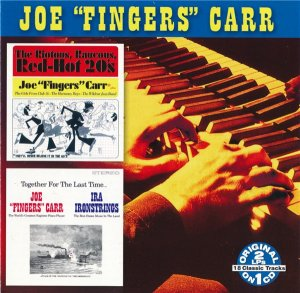 "Joe ""Fingers"" Carr - The Riotous, Raucous, Red-Hot 20's/ Together For The Last Time (2007)"