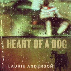 Laurie Anderson - Heart Of A Dog (2015)