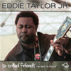 Eddie Taylor Jr. - So Called Friends - His Best 15 Songs (2011)