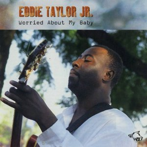 Eddie Taylor Jr. - Worried About My Baby (2004)