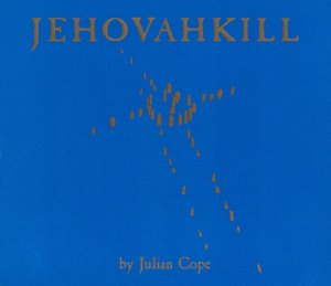 Julian Cope - Jehovahkill 1992 [2CD Remastered Deluxe Edition] (2006)