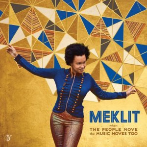 Meklit - When The People Move, The Music Moves Too (2017)