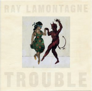 Ray Lamontagne - Trouble (2004)