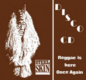 Steel An' Skin - Reggae Is Here Once Again (2008)