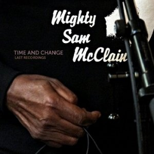 Mighty Sam McClain - Time and Change (2016)