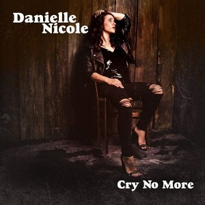 Danielle Nicole - Cry No More (2018)