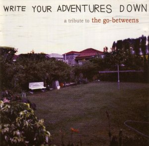 VA - Write Your Adventures Down: A Tribute to The Go-Betweens [2CD Set] (2007)