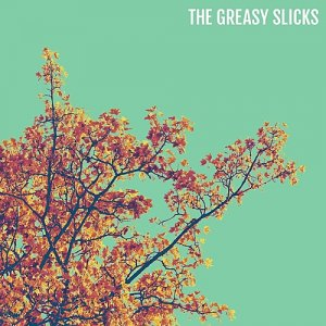 The Greasy Slicks - The Greasy Slicks (2016) [WEB Release]