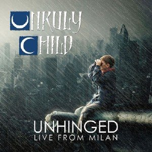 Unruly Child - Unhinged -  Live From Milan (2018)  [44,1kHz/24bit]