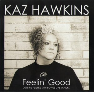 Kaz Hawkins - Feelin' Good (2018 Re-release with Bonus live tracks) (2018)