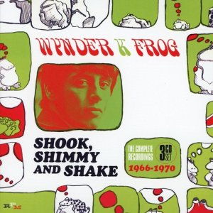 Wynder K. Frog - Shook Shimmy And Shake: The Complete Recordings 1966-1970 (2018)