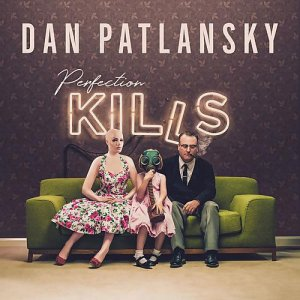 Dan Patlansky - Perfection Kills (2018)