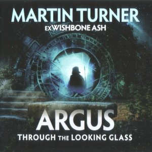 Martin Turner Ex Wishbone Ash - Argus: Through The Looking Glass (2017)