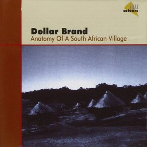 Dollar Brand - Anatomy Of A South African Village (1999)