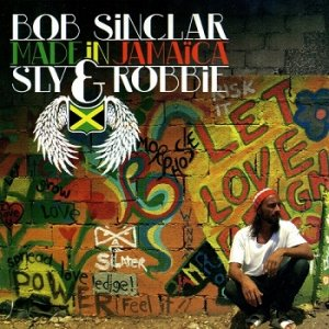 Bob Sinclar, Sly & Robbie - Made In Jamaica (2010)