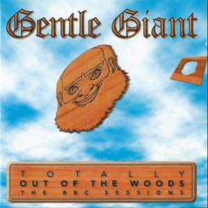 Gentle Giant - Totally Out Of The Woods The BBC Sessions (1970-75) (2000)