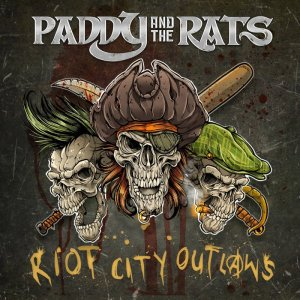 Paddy And The Rats - Riot City Outlaws (2017) [2018]