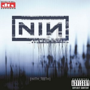 Nine Inch Nails - With Teeth [DTS] (2005)