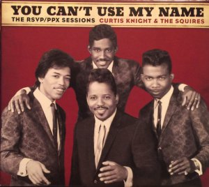 Curtis Knight and The Squires ft. J. Hendrix - You Cant Use My Name - The RSVP / PPX Sessions (2015)