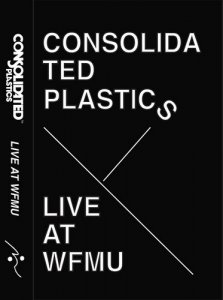 Consolidated Plastics - Live At WFMU (2017)