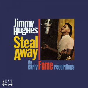 Jimmy Hughes - Steal Away - The Early Fame Recordings (2009)