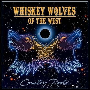 Whiskey Wolves of the West - Country Roots (2018)