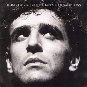 Killing Joke - Brighter Than a Thousand Suns 1986 [Remastered] (2007)
