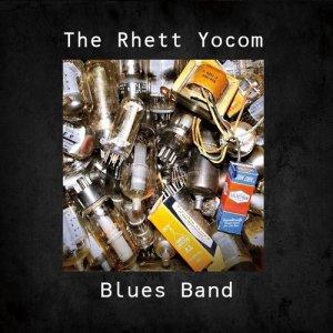The Rhett Yocom Blues Band - The Rhett Yocom Blues Band (2018)
