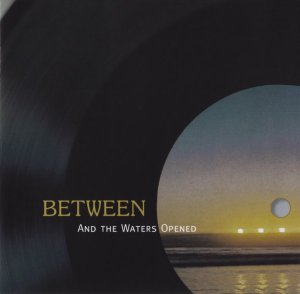 Between - And The Waters Opened (1973) (Remastered, 2007)