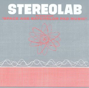 Stereolab - The Groop Played Space Age Bachelor Pad Music (1993)