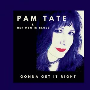 Pam Tate & Her Men in Blues - Gonna Get It Right (2018)