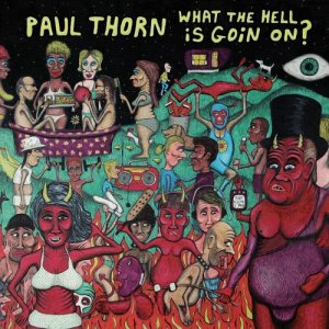 Paul Thorn - What The Hell Is Goin' On? (2012)
